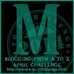 A to Z Blogging Challenge - Letter M