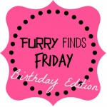 Furry Finds Friday Birthday Edition