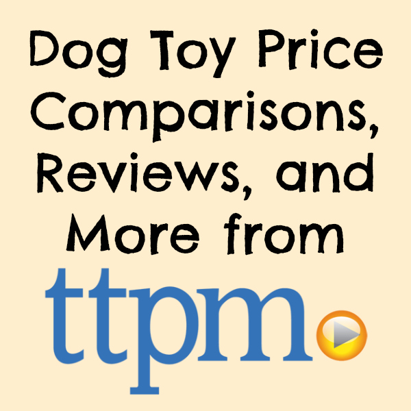 Dog Toy Price Comparisons, Reviews, and More from TTPM