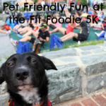 Pet Friendly Fun at the Fit Foodie 5K