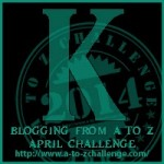 A to Z Blogging Challenge - Letter K