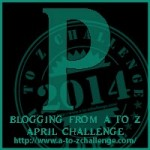 A to Z Blogging Challenge - Letter P