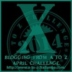A to Z Blogging Challenge - Letter X