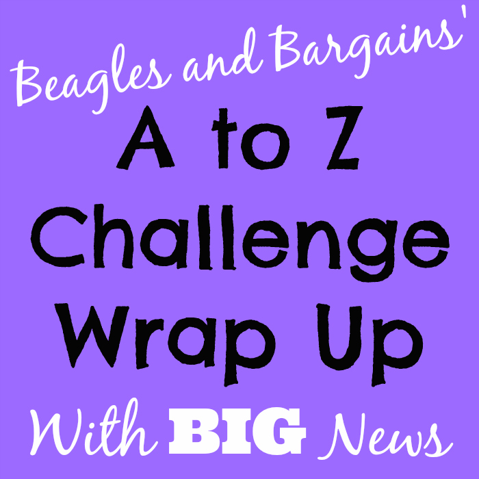 Beagles and Bargains A to Z Challenge Wrap Up with BIG news
