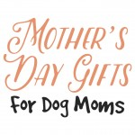 10 Mother's Day Gifts for Dog Moms