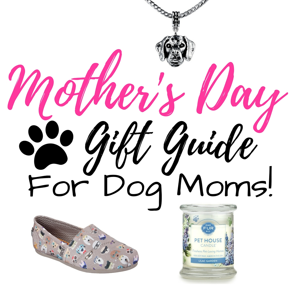 Mother's Day Gift Guide for Dog Moms 2016